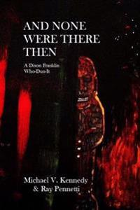 And None Were There Then: A Dixon Franklin Who-Dun-It #5