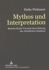 Mythos Und Interpretation: Ricarda Huchs Versuch Einer Rettung Des Christlichen Glaubens
