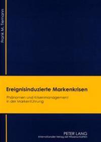 Ereignisinduzierte Markenkrisen: Phaenomen Und Krisenmanagement in Der Markenfuehrung