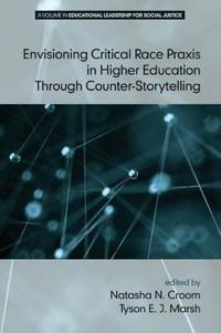 Envisioning Critical Race Praxis in Higher Education Through Counter-Storytelling
