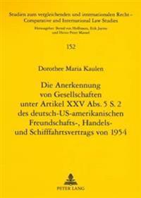 Die Anerkennung Von Gesellschaften Unter Artikel XXV ABS. 5 S. 2 Des Deutsch-Us-Amerikanischen Freundschafts-, Handels- Und Schifffahrtsvertrags Von 1