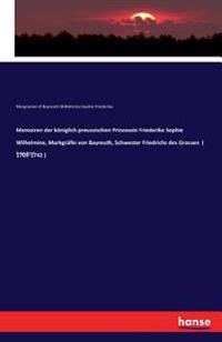 Memoiren Der Koniglich Preussischen Prinzessin Friederike Sophie Wilhelmine, Markgrafin Von Bayreuth, Schwester Friedrichs Des Grossen ( 1709-1742 )