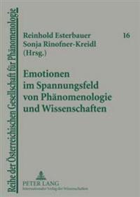 Emotionen Im Spannungsfeld Von Phaenomenologie Und Wissenschaften: Guenther Poeltner Und Helmuth Vetter Zum 65. Geburtstag