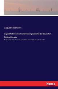 August Koberstein's Grundriss Der Geschichte Der Deutschen Nationalliteratur