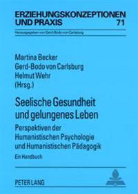 Seelische Gesundheit Und Gelungenes Leben: Perspektiven Der Humanistischen Psychologie Und Humanistischen Paedagogik- Ein Handbuch