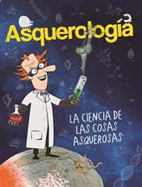 Asquerologaa, La Ciencia de Las Cosas Asquerosas / Grossology