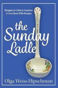 The Sunday Ladle Hungary to Cuba to America