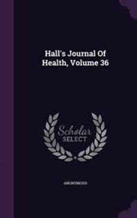 Hall's Journal of Health, Volume 36