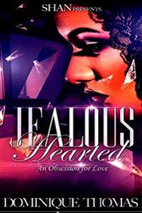 Jealous Hearted...an Obsession for Love