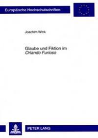 Glaube Und Fiktion Im «orlando Furioso»: Auskultation Eines Einbalsamierten Korpus' Und Rekonstruktion Blasphemischen Lachens