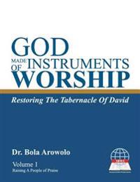 God Made Instruments of Worship.: Restoring the Tabernacle of David