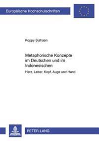 Metaphorische Konzepte Im Deutschen Und Im Indonesischen: Herz, Leber, Kopf, Auge Und Hand