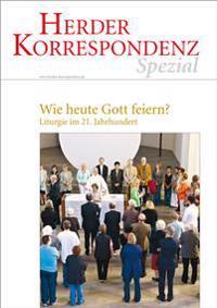 Herder Korrespondenz spezial - Wie heute Gott feiern?