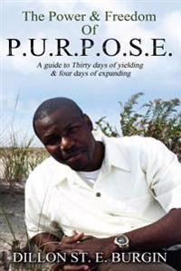The Power and Freedom of Purpose by Dillon Burgin: A 34 Day Guide to Discovering and Enhancing Your Purpose
