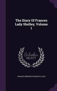 The Diary of Frances Lady Shelley, Volume 1