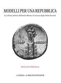 Modelli Per Una Repubblica: La Cultura Politica Dell'antica Roma E La Ricerca Degli Ultimi Decenni. Traduzione Dei Capitoli 1-5: Edoardo Bianchi.