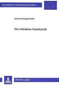 Die Mitleidlose Gesellschaft: Studien Zu Verdachtsgenese, Ausgrenzungsverhalten Und Prozessproblematik Im Fruehneuzeitlichen Hexenprozess in Der Alt