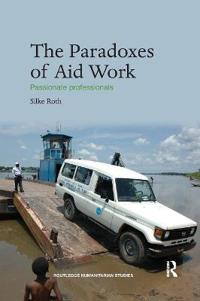 The Paradoxes of Aid Work: Passionate Professionals