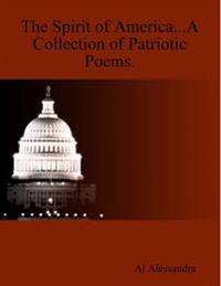 The Spirit of America...A Collection of Patriotic Poems.
