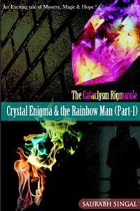 Crystal Enigma & the Rainbow Man (Part - 1): An Exciting Tale of Mystery, Magic & Hope!