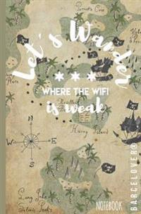 Lets Wander Where the Wifi Is Weak. Notebook (Travel, University, Office, Gift): Barcelover