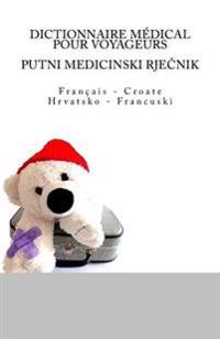 Dictionnaire Medical Pour Voyageurs: Francais - Croate / Putni Medicinski Rjecnik: Hrvatsko - Francuski