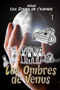 Les Zours de L'Espace N 1 - Les Ombres de Venus: La Premiere Aventure Des Zours de L'Espace...