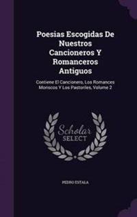 Poesias Escogidas de Nuestros Cancioneros y Romanceros Antiguos