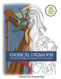 Musical Dragons Coloring Book: Dragons with Musical Instruments Coloring Book with Descriptions of Each Music Instrument. Fun Coloring Book with Drag