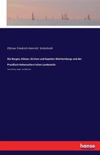 Die Burgen, Kloster, Kirchen Und Kapellen Wurttembergs Und Der Preuisch-Hohenzollern'schen Landesteile