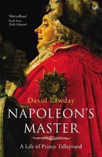 Napoleons master - a life of prince talleyrand