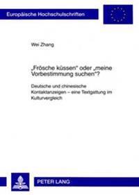 «froesche Kuessen» Oder «meine Vorbestimmung Suchen»?: Deutsche Und Chinesische Kontaktanzeigen - Eine Textgattung Im Kulturvergleich
