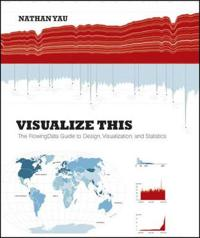 Visualize This: The FlowingData Guide to Design, Visualization, and Statist