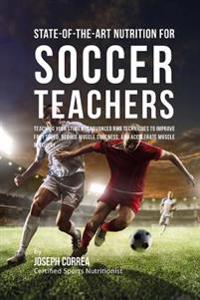 State-Of-The-Art Nutrition for Soccer Teachers: Teaching Your Students Advanced Rmr Techniques to Improve Foot Speed, Reduce Muscle Soreness, and Acce