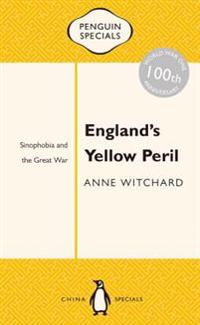 England's Yellow Peril: Sinophobia and the Great War