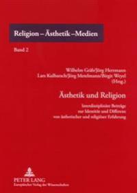 Aesthetik Und Religion: Interdisziplinaere Beitraege Zur Identitaet Und Differenz Von Aesthetischer Und Religioeser Erfahrung