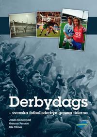 Derbydags : svenska fotbollsderbyn genom tiderna