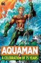 Aquaman a celebration of 75 years hc