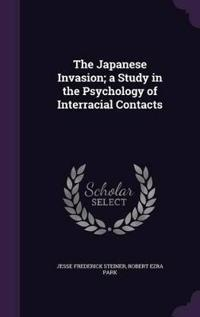 The Japanese Invasion; A Study in the Psychology of Interracial Contacts