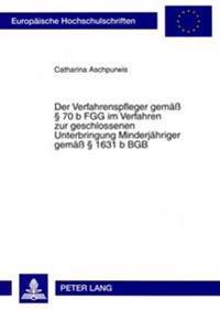 Der Verfahrenspfleger Gemae 70 B Fgg Im Verfahren Zur Geschlossenen Unterbringung Minderjaehriger Gemae 1631 B Bgb
