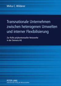 Transnationale Unternehmen Zwischen Heterogenen Umwelten Und Interner Flexibilisierung: Zur Rolle Polykontextueller Netzwerke in Der Siemens AG