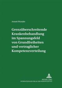 Grenzueberschreitende Krankenbehandlung Im Spannungsfeld Von Grundfreiheiten Und Vertraglicher Kompetenzverteilung