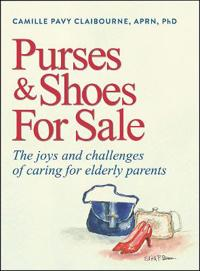 Purses & Shoes for Sale: The Joys and Challenges of Caring for Elderly Parents