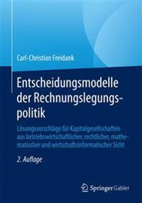 Entscheidungsmodelle Der Rechnungslegungspolitik: Lösungsvorschläge Für Kapitalgesellschaften Aus Betriebswirtschaftlicher, Rechtlicher, Mathematische
