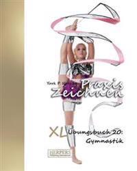 Praxis Zeichnen - XL Ubungsbuch 20: Gymnastik