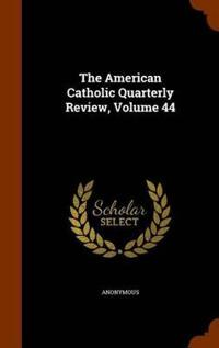 The American Catholic Quarterly Review, Volume 44