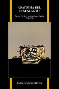 Anatomia del Desencanto/ Anatomy of Disenchantment