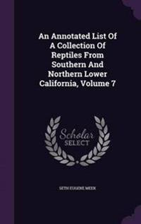 An Annotated List of a Collection of Reptiles from Southern and Northern Lower California, Volume 7