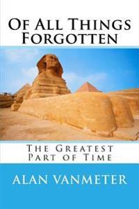 Of All Things Forgotten: The Greatest Part of Time