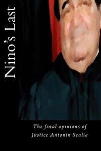 Nino's Last: The Final Opinions of Justice Antonin Scalia